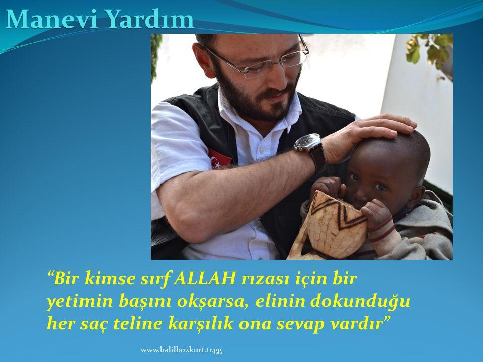 Manevi Yardım Bir kimse sırf ALLAH rızası için bir yetimin başını okşarsa, elinin dokunduğu her saç teline karşılık ona sevap vardır