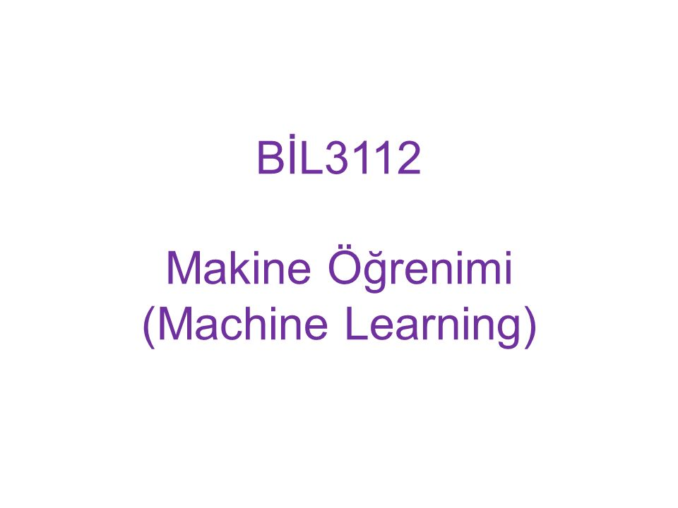BİL3112 Makine Öğrenimi (Machine Learning)