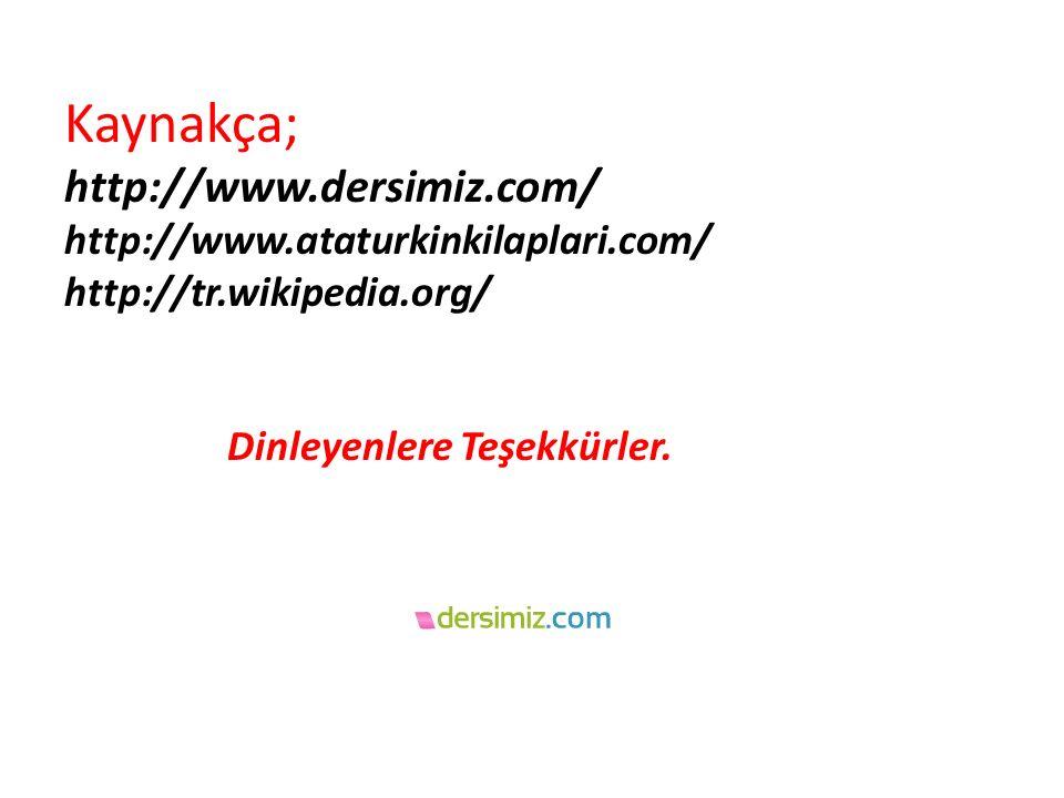 Kaynakça; http://www. dersimiz. com/ http://www. ataturkinkilaplari