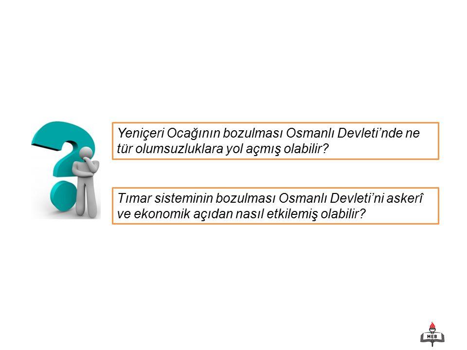 Yeniçeri Ocağının bozulması Osmanlı Devleti'nde ne tür olumsuzluklara yol açmış olabilir