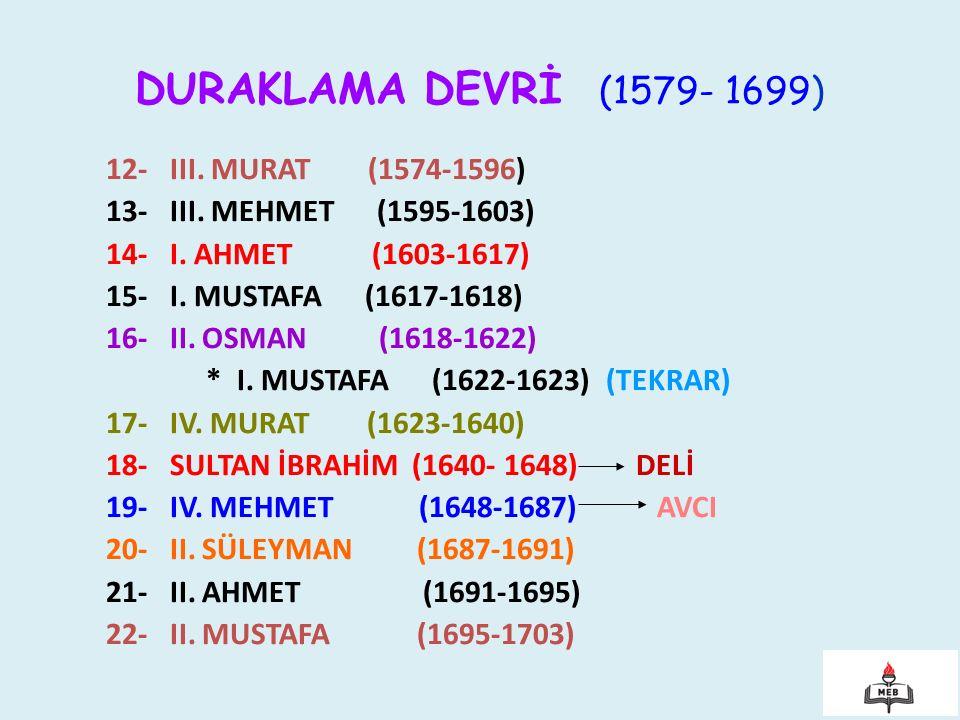 DURAKLAMA DEVRİ (1579- 1699) 12- III. MURAT (1574-1596)