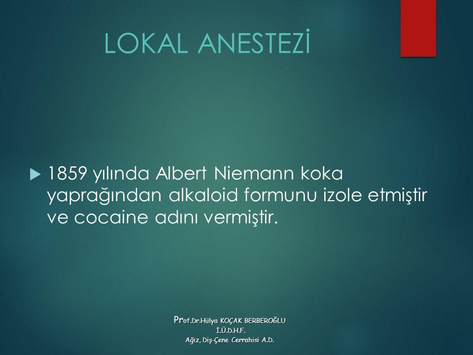 LOKAL ANESTEZİ 1859 yılında Albert Niemann koka yaprağından alkaloid formunu izole etmiştir ve cocaine adını vermiştir.