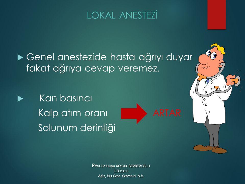 Genel anestezide hasta ağrıyı duyar fakat ağrıya cevap veremez.