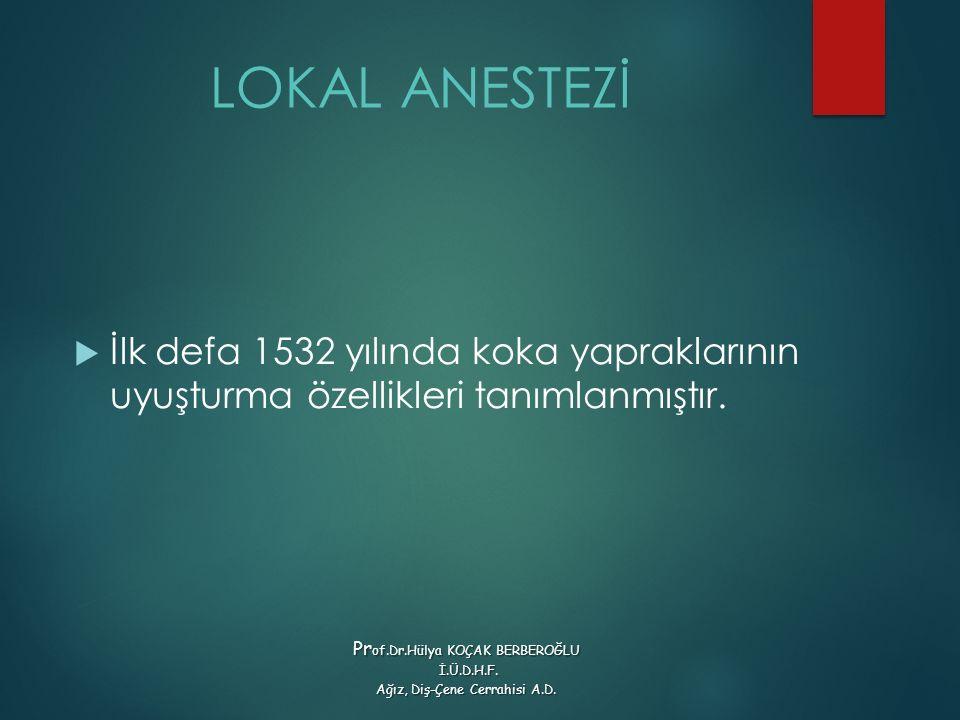 LOKAL ANESTEZİ İlk defa 1532 yılında koka yapraklarının uyuşturma özellikleri tanımlanmıştır. Prof.Dr.Hülya KOÇAK BERBEROĞLU.