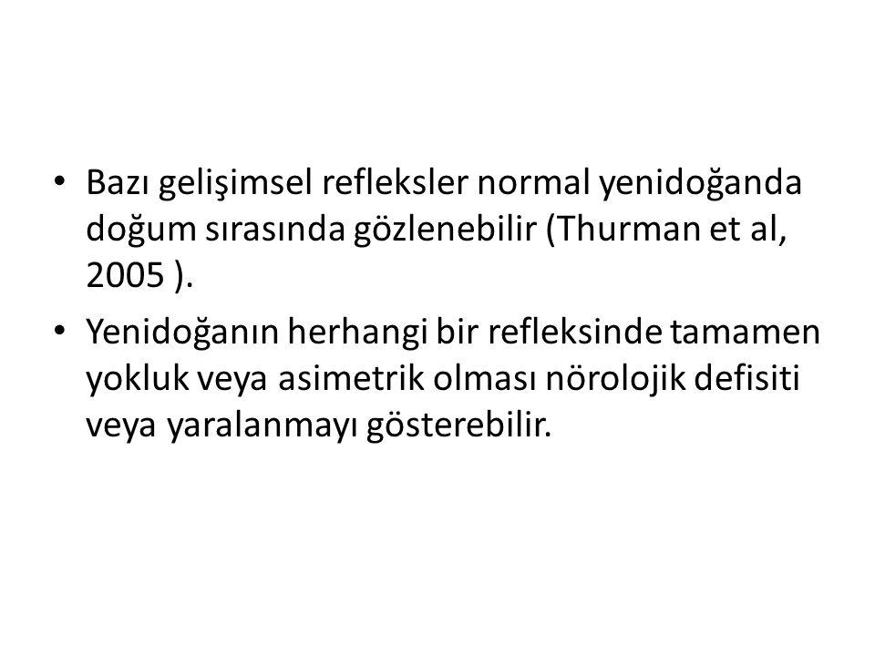 Bazı gelişimsel refleksler normal yenidoğanda doğum sırasında gözlenebilir (Thurman et al, 2005 ).
