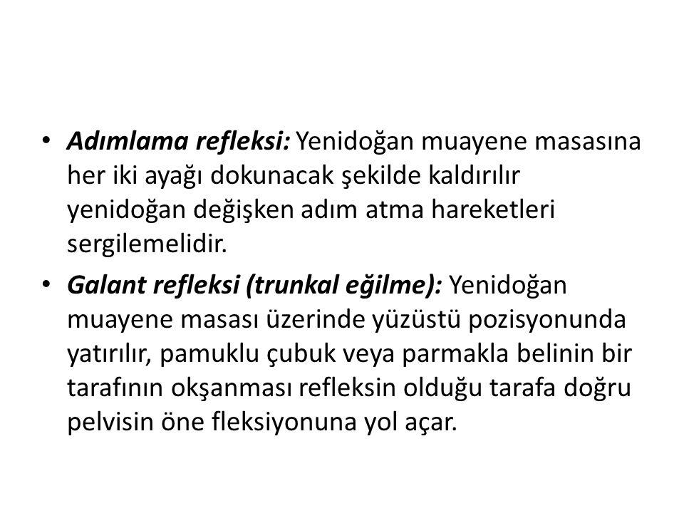 Adımlama refleksi: Yenidoğan muayene masasına her iki ayağı dokunacak şekilde kaldırılır yenidoğan değişken adım atma hareketleri sergilemelidir.