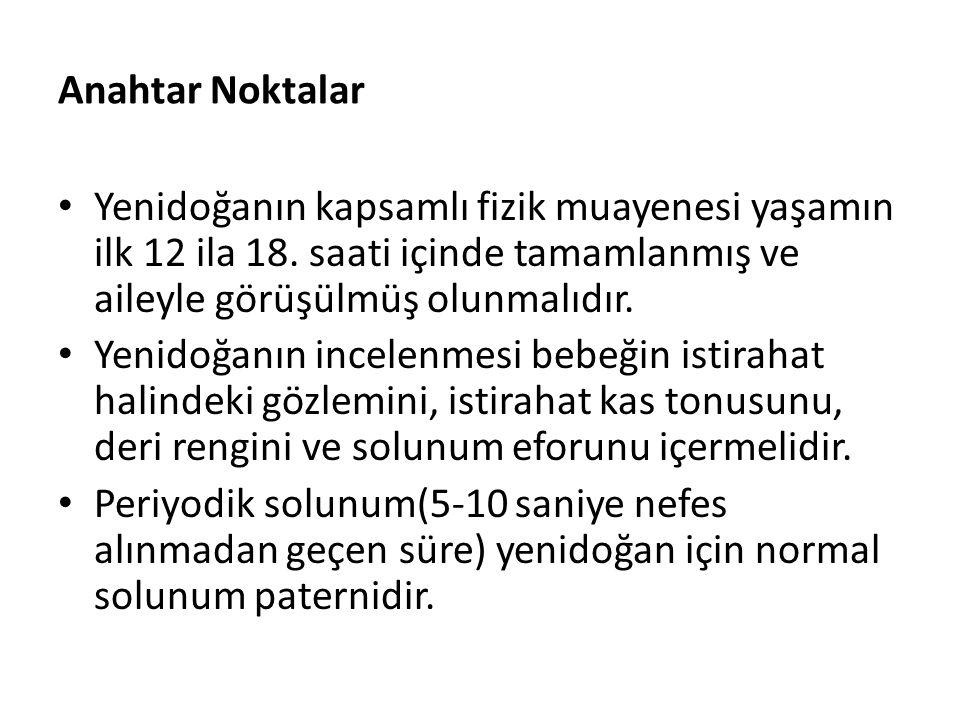 Anahtar Noktalar Yenidoğanın kapsamlı fizik muayenesi yaşamın ilk 12 ila 18. saati içinde tamamlanmış ve aileyle görüşülmüş olunmalıdır.
