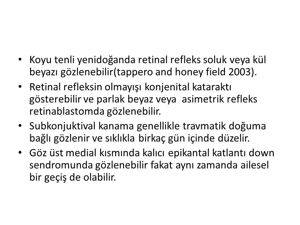 Koyu tenli yenidoğanda retinal refleks soluk veya kül beyazı gözlenebilir(tappero and honey field 2003).