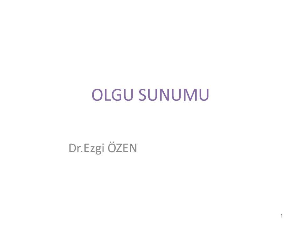 OLGU SUNUMU Dr.Ezgi ÖZEN