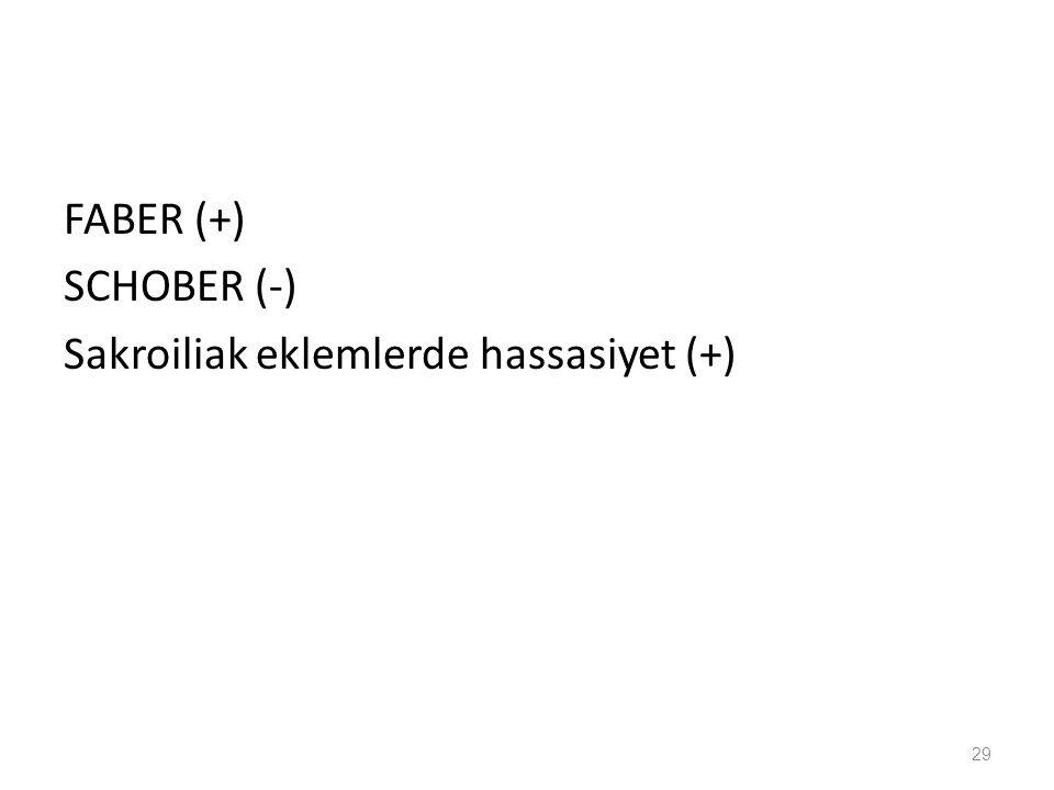 FABER (+) SCHOBER (-) Sakroiliak eklemlerde hassasiyet (+)