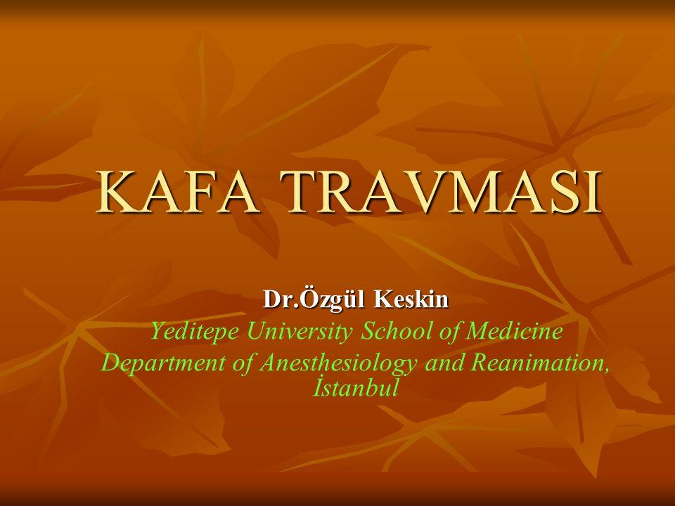 KAFA TRAVMASI Dr.Özgül Keskin Yeditepe University School of Medicine