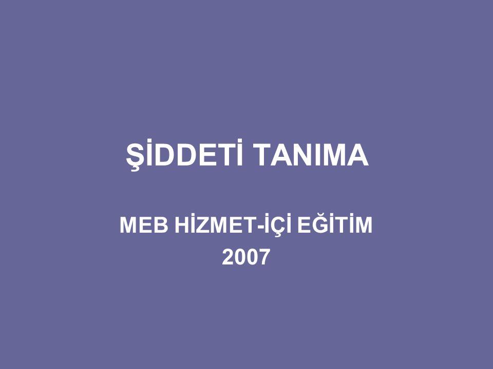 ŞİDDETİ TANIMA MEB HİZMET-İÇİ EĞİTİM 2007