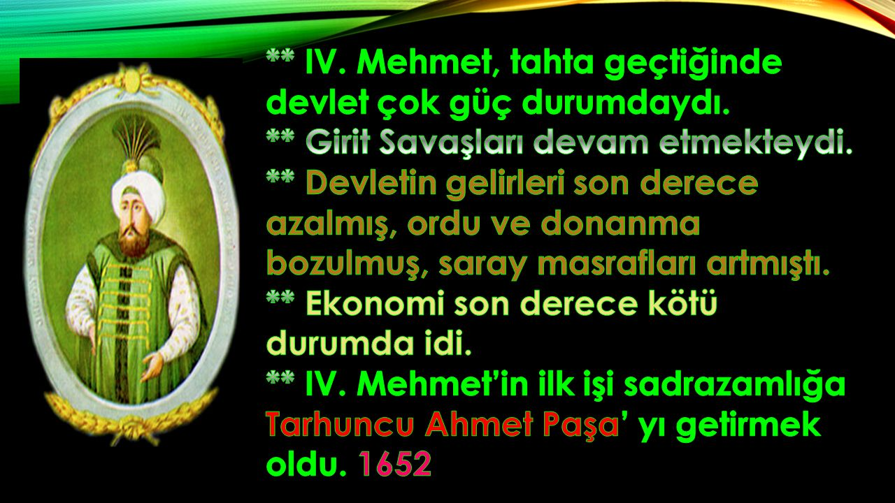 ** IV. Mehmet, tahta geçtiğinde devlet çok güç durumdaydı.