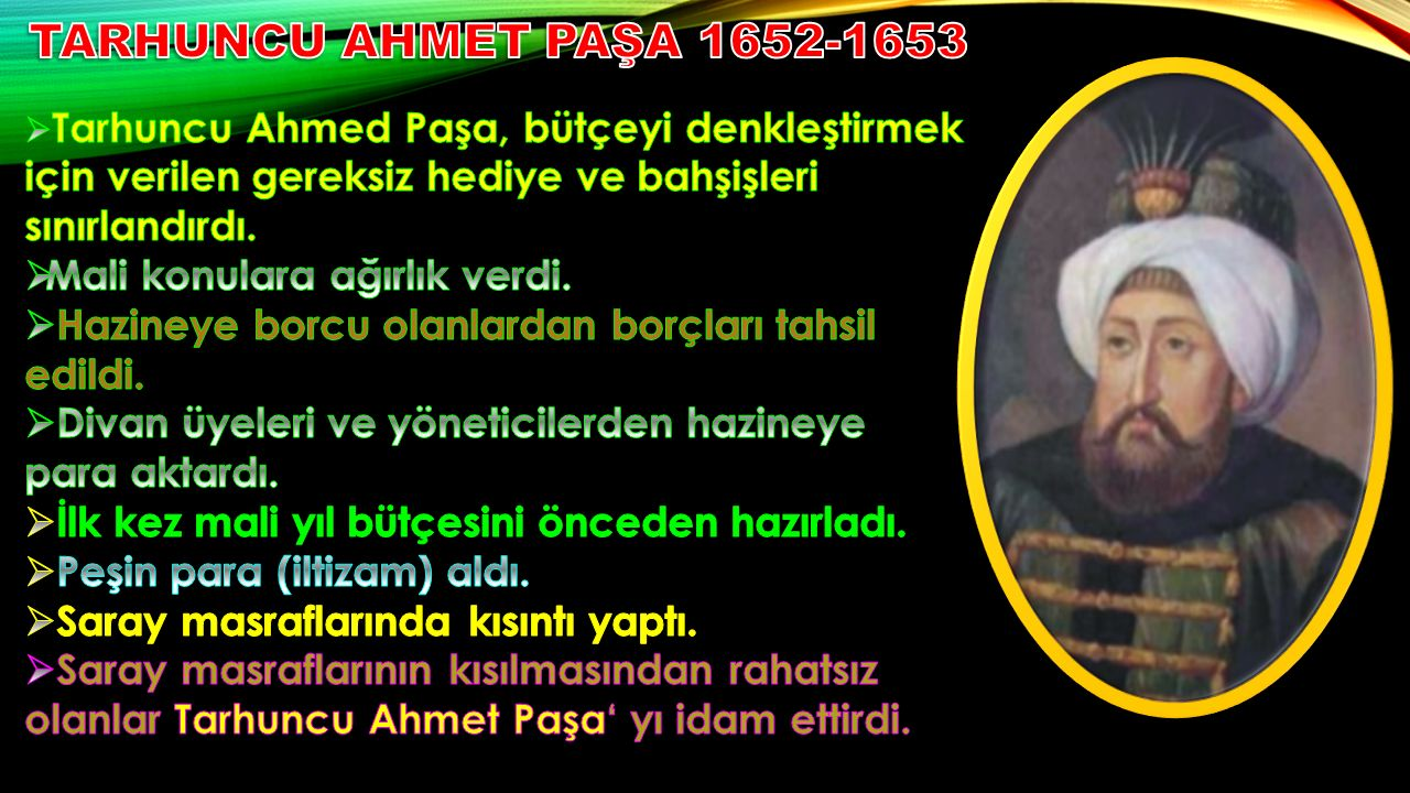 TARHUNCU AHMET PAŞA 1652-1653 Mali konulara ağırlık verdi.