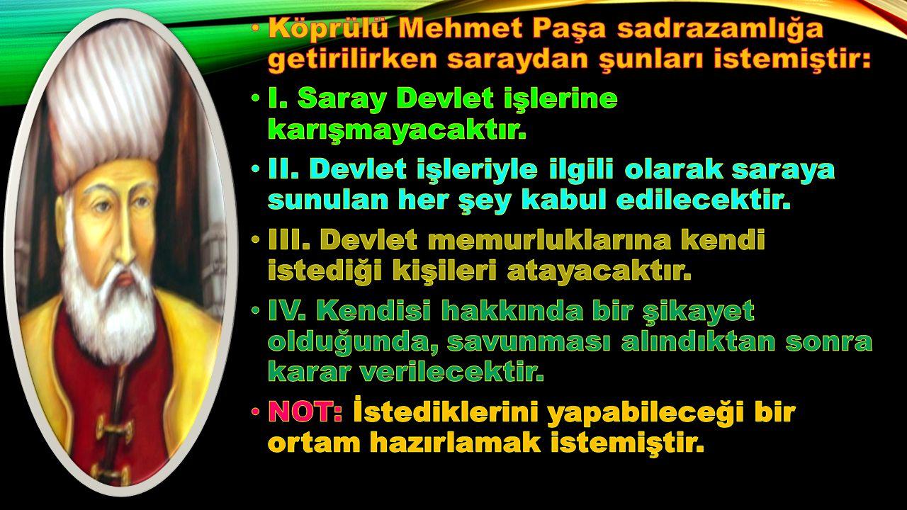 Köprülü Mehmet Paşa sadrazamlığa getirilirken saraydan şunları istemiştir: