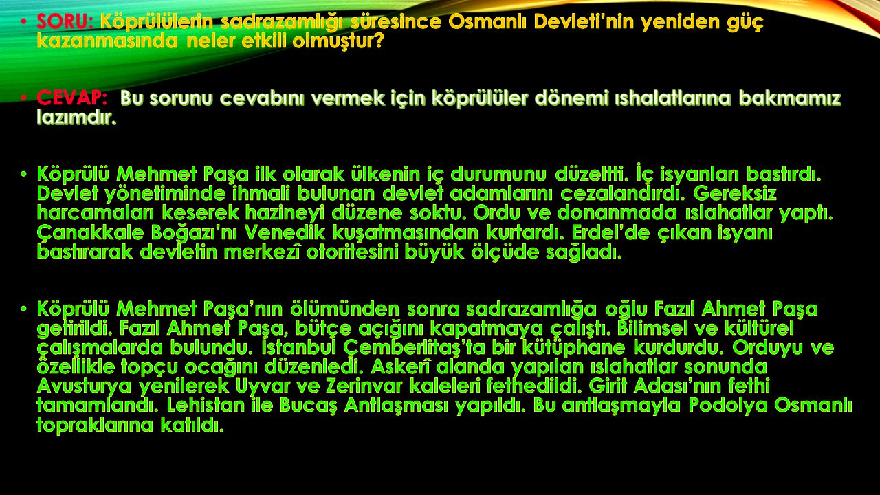 SORU: Köprülülerin sadrazamlığı süresince Osmanlı Devleti'nin yeniden güç kazanmasında neler etkili olmuştur
