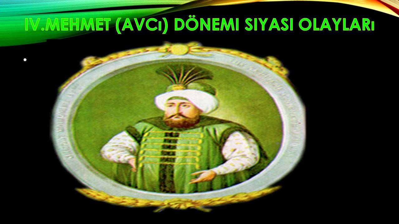 IV.Mehmet (Avcı) dönemi siyasi olayları