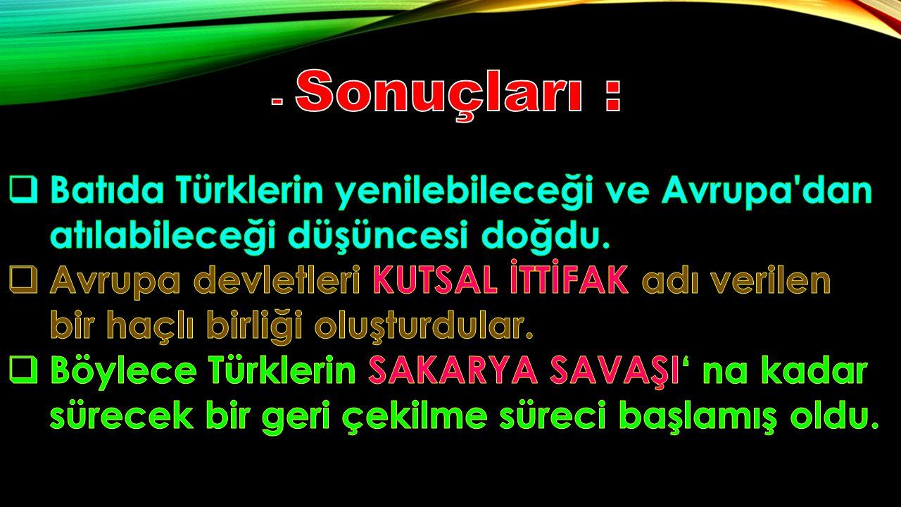 - Sonuçları : Batıda Türklerin yenilebileceği ve Avrupa dan atılabileceği düşüncesi doğdu.