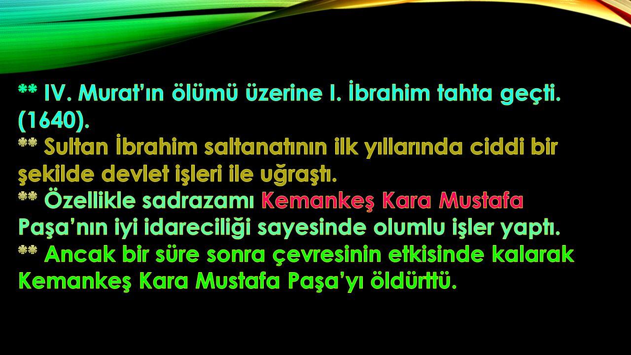 ** IV. Murat'ın ölümü üzerine I. İbrahim tahta geçti. (1640).