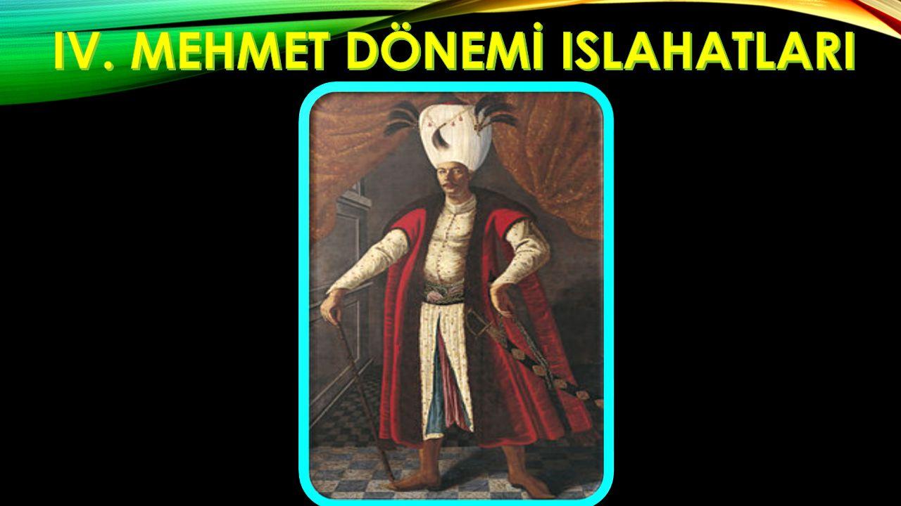 IV. MEHMET DÖNEMİ ISLAHATLARI