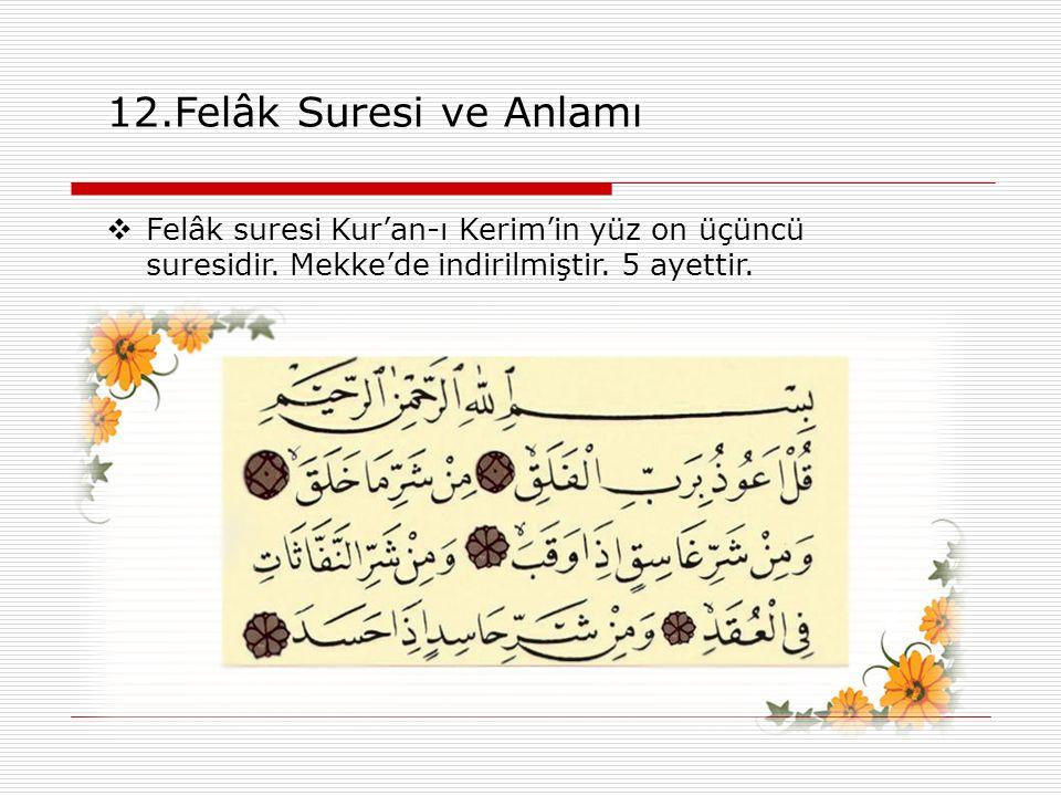 12.Felâk Suresi ve Anlamı Felâk suresi Kur'an-ı Kerim'in yüz on üçüncü suresidir.