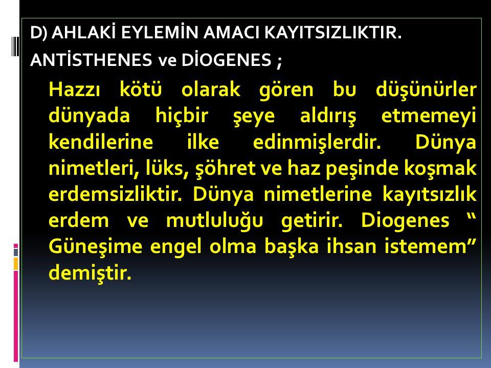 D) AHLAKİ EYLEMİN AMACI KAYITSIZLIKTIR.