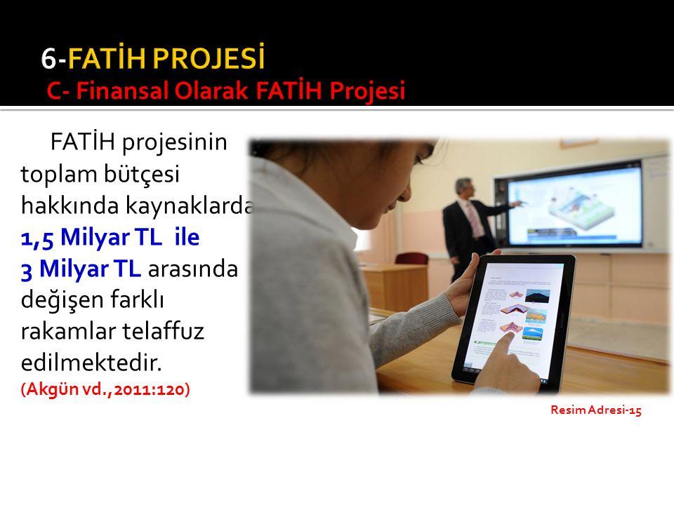 FATİH projesinin toplam bütçesi hakkında kaynaklarda 1,5 Milyar TL ile