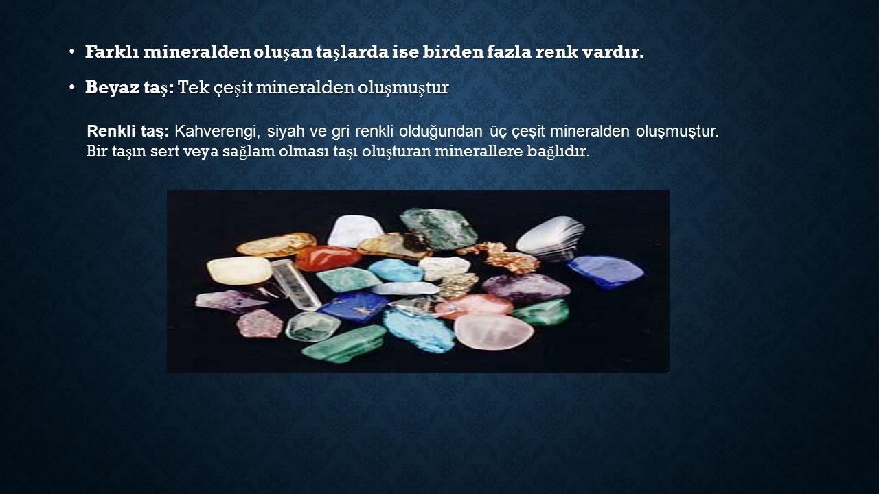 Farklı mineralden oluşan taşlarda ise birden fazla renk vardır.