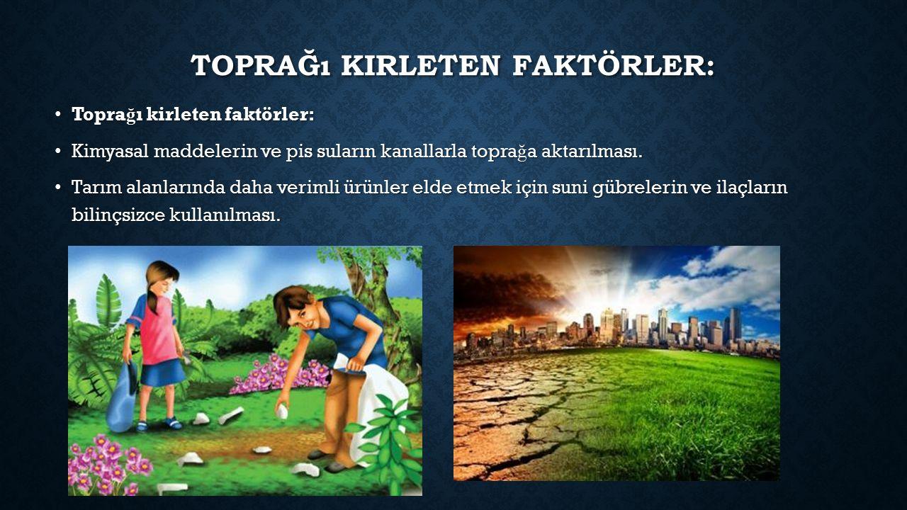 Toprağı kirleten faktörler:
