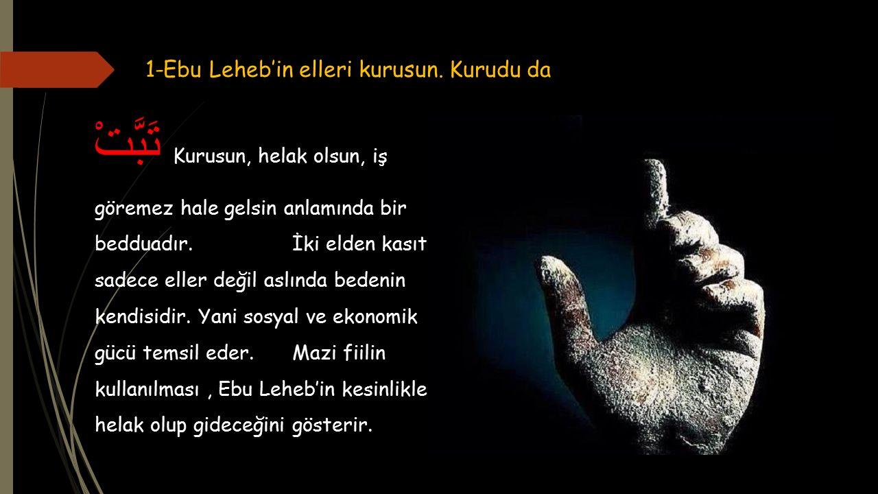 1-Ebu Leheb'in elleri kurusun. Kurudu da