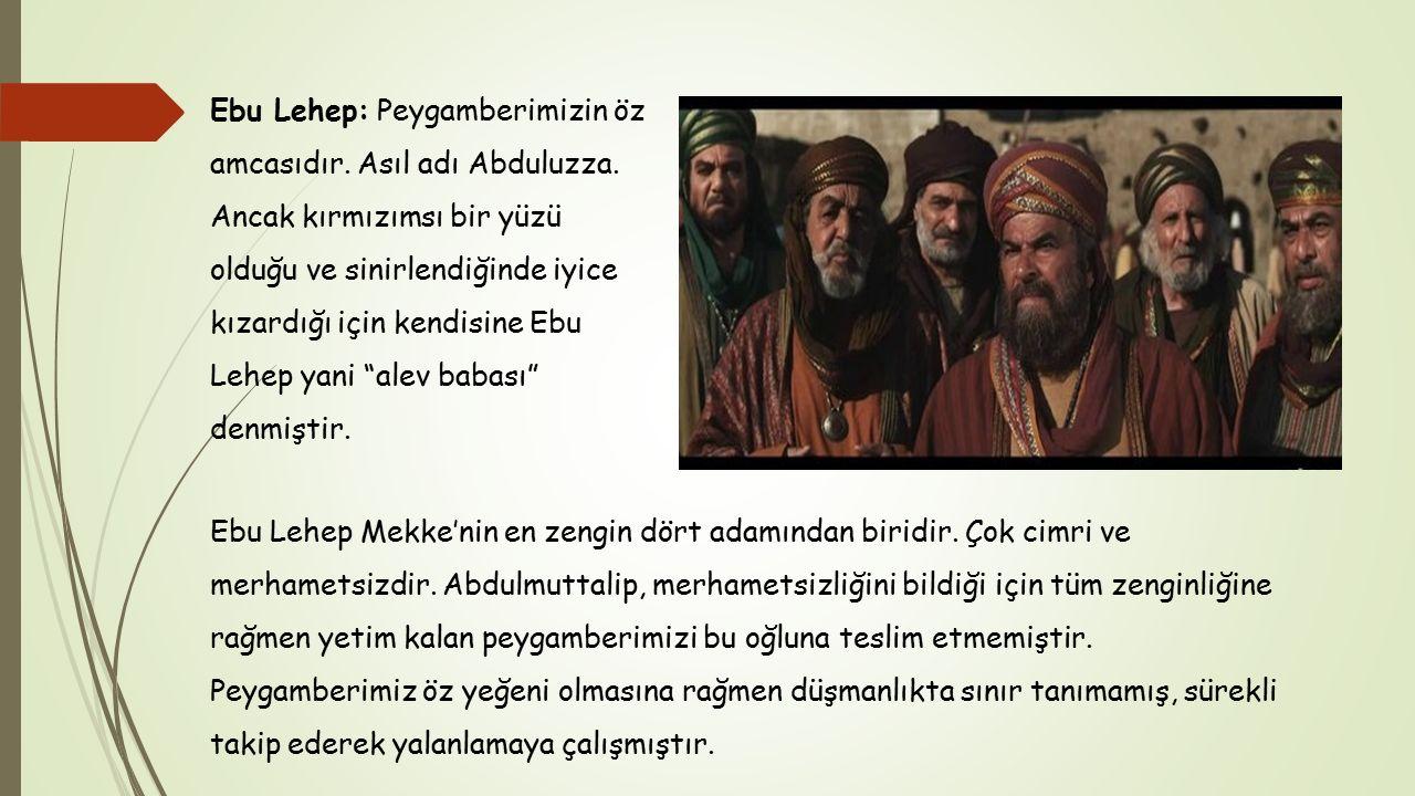 Ebu Lehep: Peygamberimizin öz amcasıdır. Asıl adı Abduluzza
