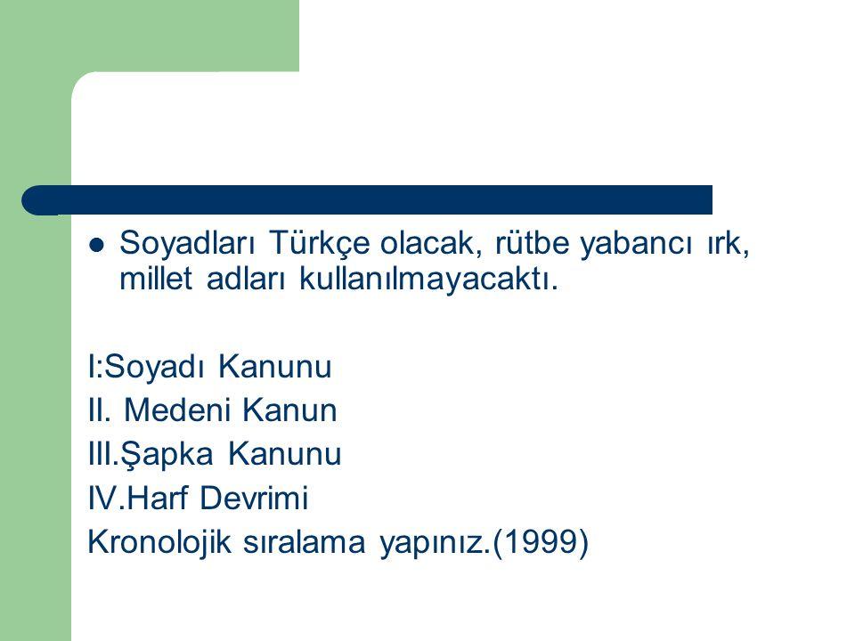 Soyadları Türkçe olacak, rütbe yabancı ırk, millet adları kullanılmayacaktı.