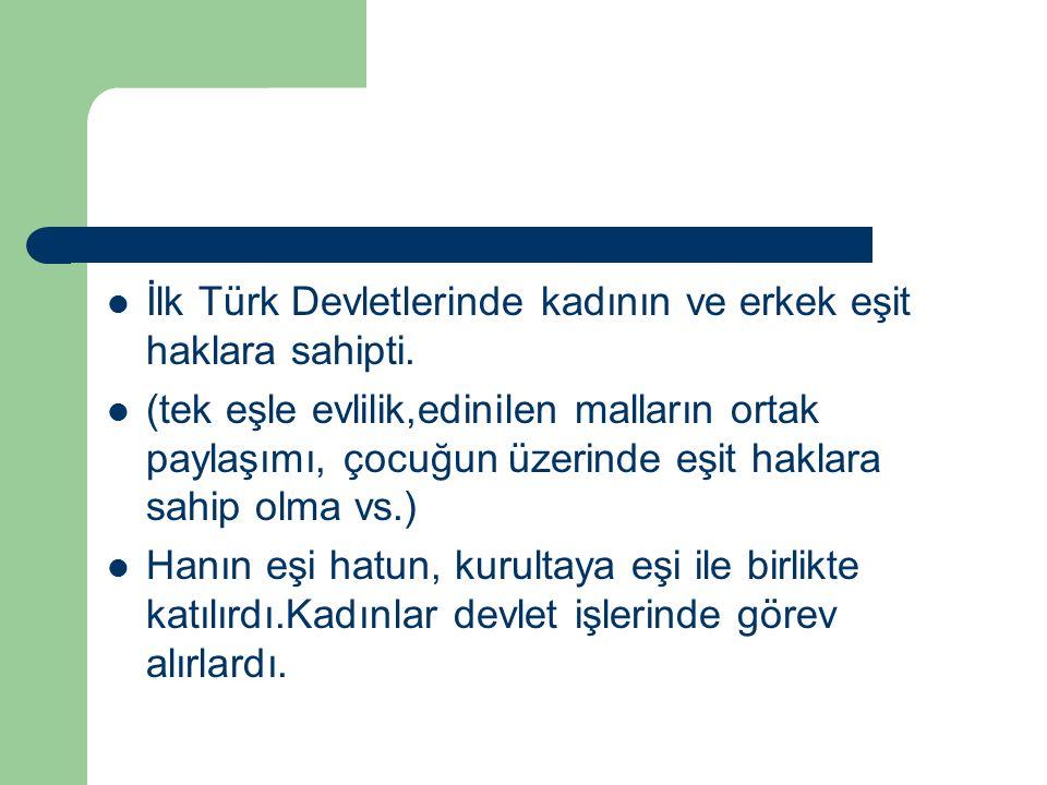 İlk Türk Devletlerinde kadının ve erkek eşit haklara sahipti.