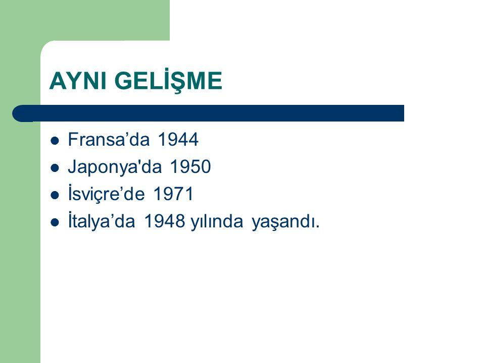 AYNI GELİŞME Fransa'da 1944 Japonya da 1950 İsviçre'de 1971