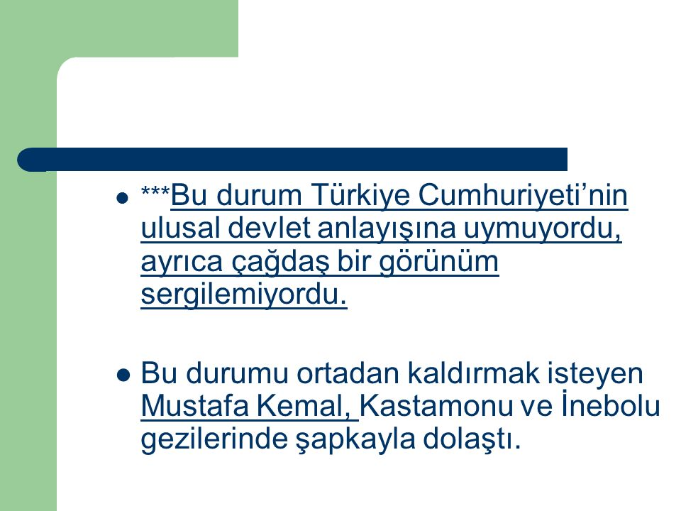 ***Bu durum Türkiye Cumhuriyeti'nin ulusal devlet anlayışına uymuyordu, ayrıca çağdaş bir görünüm sergilemiyordu.