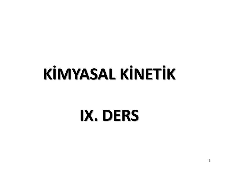 KİMYASAL KİNETİK IX. DERS