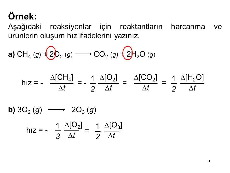 Örnek: Aşağıdaki reaksiyonlar için reaktantların harcanma ve ürünlerin oluşum hız ifadelerini yazınız.