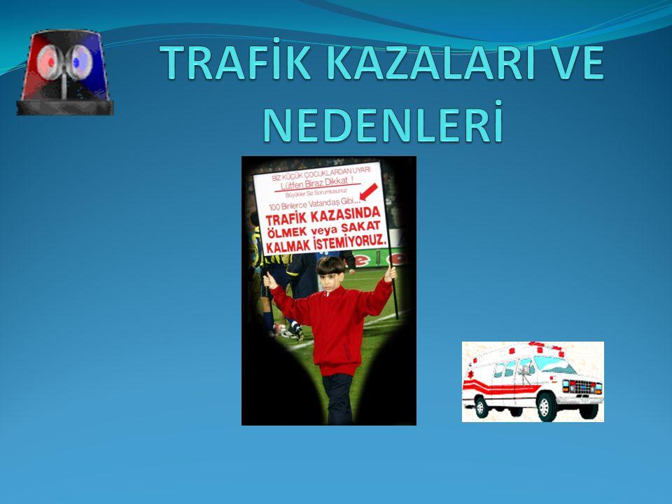 TRAFİK KAZALARI VE NEDENLERİ
