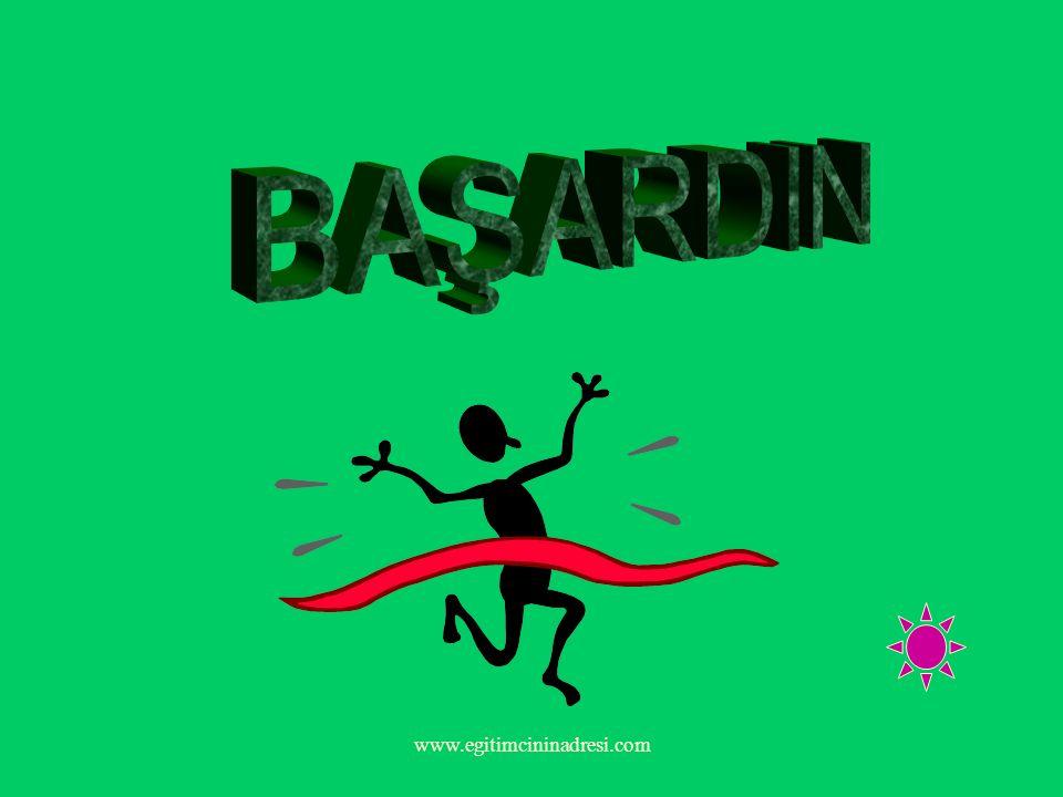 BAŞARDIN www.egitimcininadresi.com