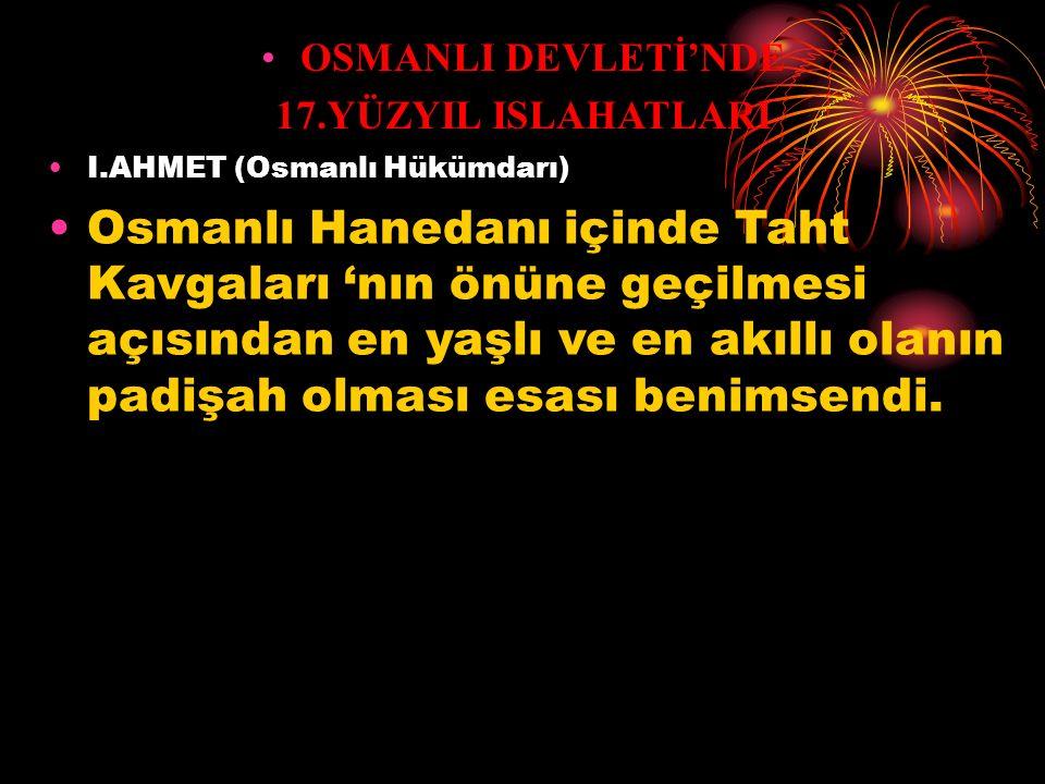 OSMANLI DEVLETİ'NDE 17.YÜZYIL ISLAHATLARI. I.AHMET (Osmanlı Hükümdarı)