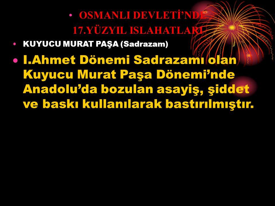 OSMANLI DEVLETİ'NDE 17.YÜZYIL ISLAHATLARI. KUYUCU MURAT PAŞA (Sadrazam)