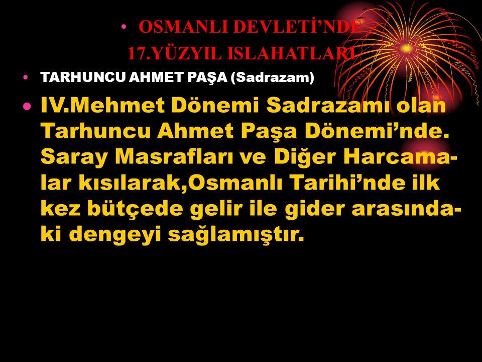 OSMANLI DEVLETİ'NDE 17.YÜZYIL ISLAHATLARI. TARHUNCU AHMET PAŞA (Sadrazam)