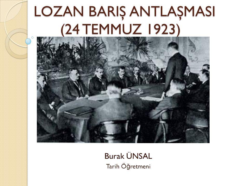 LOZAN BARIŞ ANTLAŞMASI (24 TEMMUZ 1923)