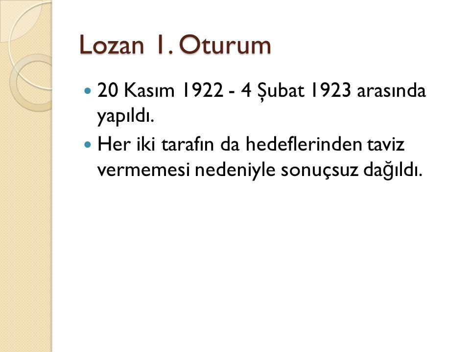Lozan 1. Oturum 20 Kasım 1922 - 4 Şubat 1923 arasında yapıldı.