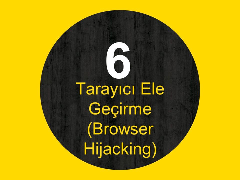 Tarayıcı Ele Geçirme (Browser Hijacking)