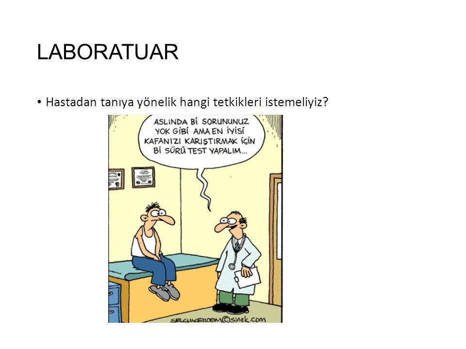 LABORATUAR Hastadan tanıya yönelik hangi tetkikleri istemeliyiz