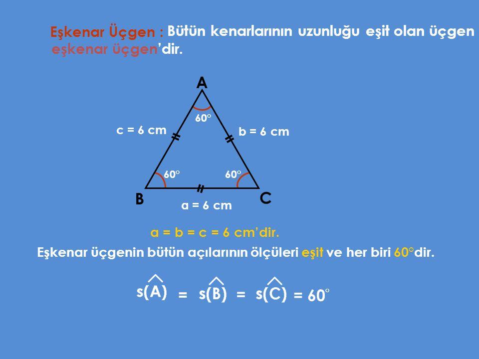 A = = = B C = = = 60° Bütün kenarlarının uzunluğu eşit olan üçgen