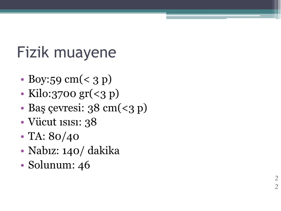 Fizik muayene Boy:59 cm(< 3 p) Kilo:3700 gr(<3 p)