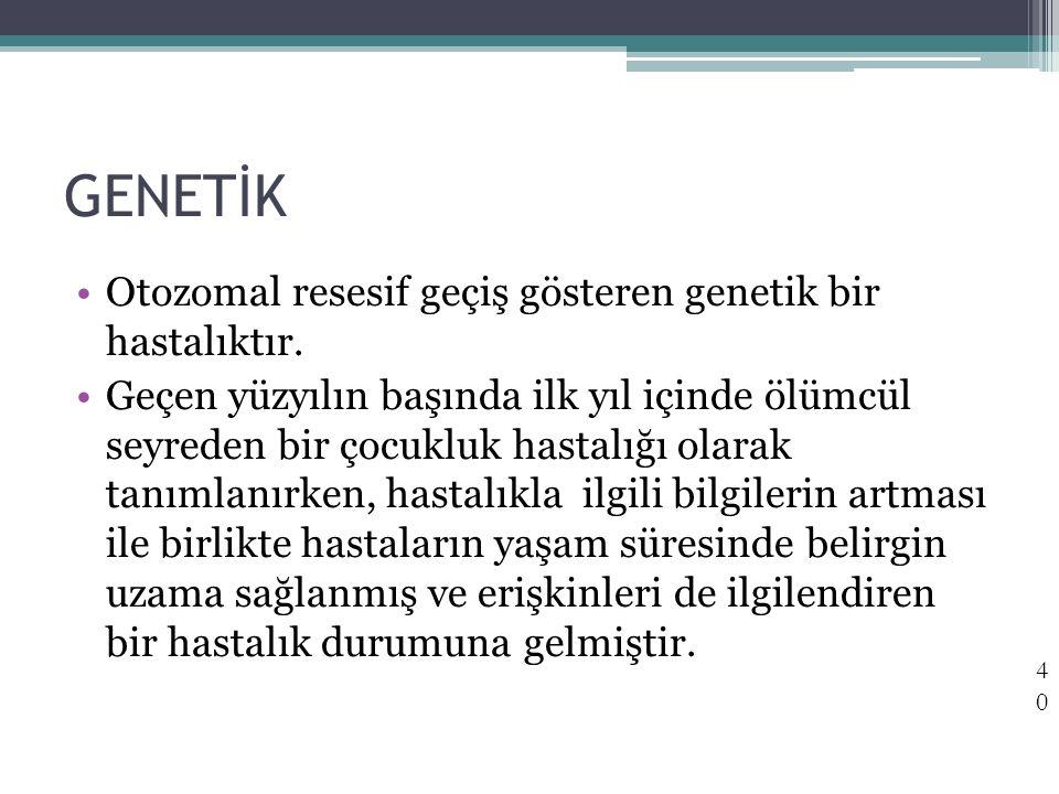 GENETİK Otozomal resesif geçiş gösteren genetik bir hastalıktır.