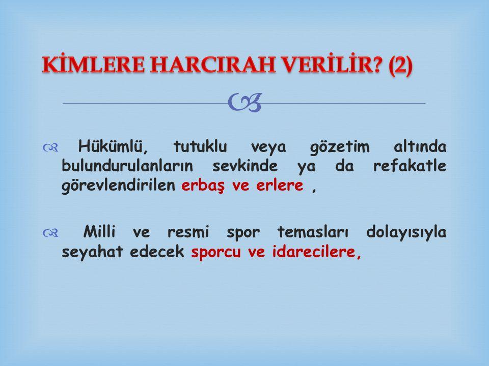 KİMLERE HARCIRAH VERİLİR (2)
